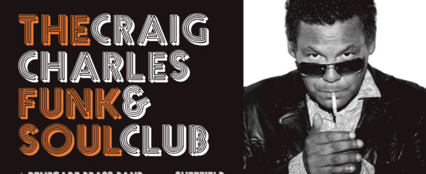 Craig Charles Funk & Soul Club | Foundry, Sheffield